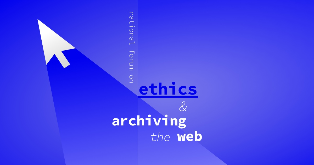 The National Forum on Ethics & Archiving the Web